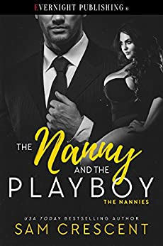 The Nanny and the Playboy (The Nannies Book 1) by [Crescent, Sam]