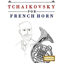 Tchaikovsky for French Horn: 10 Easy Themes for French Horn Beginner Book