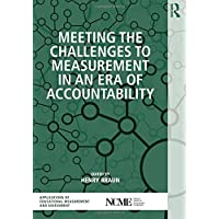 Meeting the Challenges to Measurement in an Era of Accountability (Ncme Applications of Educational Measurement and Asessment)