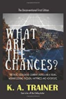 What Are the Chances?: A young woman's adventures, searching for the truth of life in the profound landscapes, cultures and experiences across America. (The Unconventional First Edition)