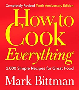 How to Cook Everything (Completely Revised 10th Anniversary Edition): 2,000 Simple Recipes for Great Food by [Bittman, Mark]