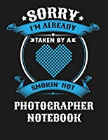 Sorry I'm Already Taken By A Smokin Hot Photographer Notebook: Blank Line Notebook (8.5 x 11 - 110 blank pages)
