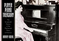 Player Piano Treasury: The Scrapbook History of the Mechanical Piano in America