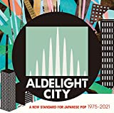 【Amazon.co.jp限定】ALDELIGHT CITY -A New Standard For Japanese Pop 1975-2021- (メガジャケ付)