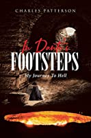 In Dante's Footsteps: My Journey to Hell