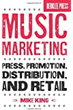 Music Marketing: Press, Promotion, Distribution, and Retail (Book & CD)