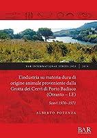 L'industria su materia dura di origine animale proveniente dalla Grotta dei Cervi di Porto Badisco (Otranto - LE): Scavi 1970-1971 (BAR International)