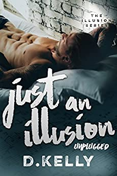 Just an Illusion - Unplugged (The Illusion Series Book 4) by [Kelly, D.]