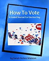How To Vote: A Guided Journal For Election Day