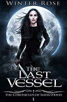 The Last Vessel (The Chronicles of Luna Moon Book 1) by [Rose, Winter]