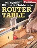 Bill Hylton's Ultimate Guide to the Router Table (Popular Woodworking) by Bill Hylton(2007-07-17) 画像