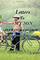 LETTERS TO MY SON AS I WATCH YOU GROW: Lined Notebook / Journal Gift, 100 Pages, 6x9, Soft Cover, Matte Finish Inspirational Quotes Journal, Notebook, Diary, Composition Book