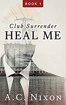 Heal Me: Club Surrender- Book 1 (Men of Eros Inc.) by [Nixon, A.C.]