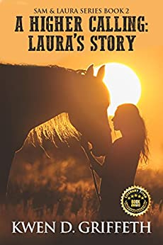 A Higher Calling: Laura's Tale (Sam and Laura's Story Book 2) by [Griffeth, Kwen D]