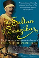 Sultan of Zanzibar: The Bizarre World and Spectacular Hoaxes of Horace de Vere Cole