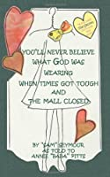 You'll Never Believe What God Was Wearing When Times Got Tough and the Mall Closed