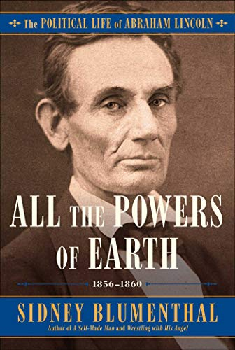 All the Powers of Earth: The Political Life of Abraham Lincoln Vol. III, 1856-1863 (English Edition)