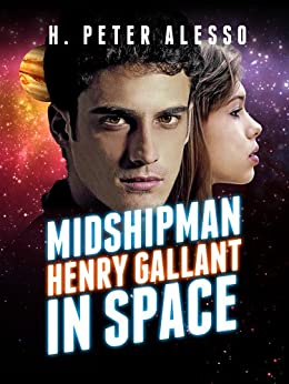 Midshipman Henry Gallant in Space (The Henry Gallant Saga Book 1) by [Alesso, H. Peter]