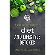 A Real-Life Approach to Diet and Lifestyle Detoxes: From two self-improvement junkies who've tried pretty much everything