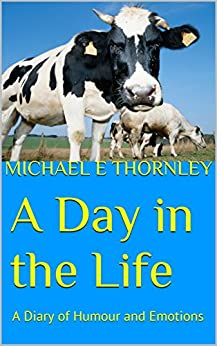 A Day in the Life: A Diary of Humour and Emotions by [Thornley, Michael E]