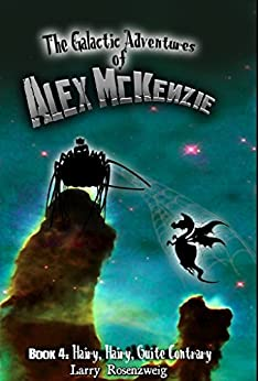 Hairy, Hairy, Quite Contrary (Book 4 in the Galactic Adventures of Alex McKenzie) by [Rosenzweig, Larry]