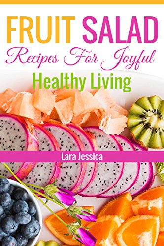 Fruit Salad Recipes For Joyful Healthy Living (English Edition)