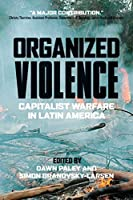 Organized Violence: Capitalist Warfare in Latin America