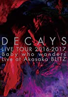 DECAYS LIVE TOUR 2016-2017 Baby who wanders Live at Akasaka BLITZ【完全生産限定盤】 [DVD](近日発売 予約可)
