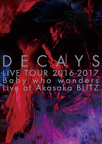 DECAYS LIVE TOUR 2016-2017 Baby who wanders Live at Akasaka BLITZ【完全生産限定盤】 [DVD]