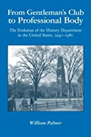 From Gentleman's Club to Professional Body: The Evolution of the History Department in the United States, 1940-1980