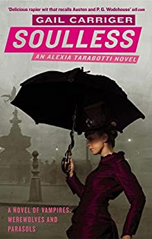 Soulless: Book 1 of The Parasol Protectorate by [Carriger, Gail]