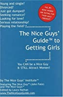 The Nice Guy's Guide to Getting Girls: You Can Be a Nice Guy & Still Attract Women!