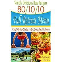 Simply Delicious Raw Recipes: 80/10/10 Fall Retreat Menu - Special Edition (80/10/10 Raw Food Recipes Book 0)