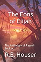 The Eons of Elijah: The Anthology of Resuoh Book 4