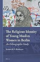 The Religious Identity of Young Muslim Women in Berlin: An Ethnographic Study (Muslim Minorities)