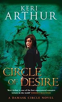 Circle Of Desire: Number 3 in series (Damask Circle Trilogy) by [Arthur, Keri]