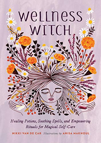 Wellness Witch: Healing Potions, Soothing Spells, and Empowering Rituals for Magical Self-Care (English Edition)