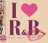I LOVE R&B~セクシー・ラヴ