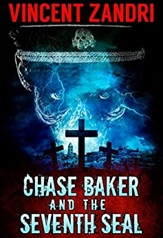Chase Baker and the Seventh Seal (A Chase Baker Thriller Book 9) by [Zandri, Vincent]