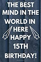 The Best Mind IN The World In Here Happy 15th Birthday: Funny 15th Birthday Gift Best mind in the world Pun Journal / Notebook / Diary (6 x 9 - 110 Blank Lined Pages)