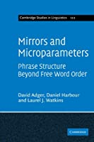 Mirrors and Microparameters: Phrase Structure beyond Free Word Order (Cambridge Studies in Linguistics)