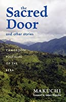 The Sacred Door and Other Stories: Cameroon Folktales of the Beba (RESEARCH IN INTERNATIONAL STUDIES AFRICA SERIES)