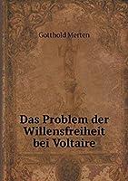 Das Problem Der Willensfreiheit Bei Voltaire
