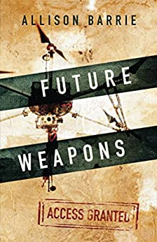 [Barrie, Allison]のFuture Weapons (Access Granted) (English Edition)