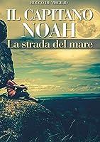 Il Capitano Noah - La Strada del Mare