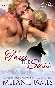 Twice the Sass: Sassy Ever After (Black Paw Wolves Book 2) by [James, Melanie]