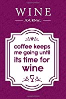 Coffee Keeps Me Going Until It's Time for Wine: Wine Journal: Wine Tasting Notebook & Diary (Gifts for Wine Lovers)