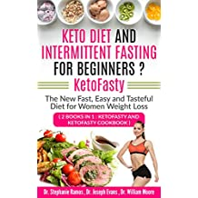 Keto Diet and Intermittent Fasting for Beginners ? KetoFasty: The New Fast, Easy and Tasteful Diet for Women Weight Loss (2 Books in 1: KetoFasty and KetoFasty Cookbook)