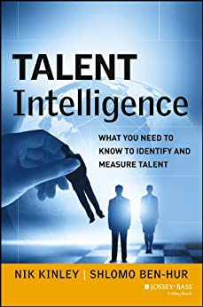 Talent Intelligence: What You Need to Know to Identify and Measure Talent by [Kinley, Nik, Ben-Hur, Shlomo]