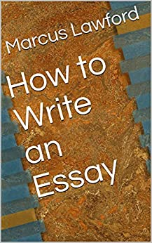 How to Write an Essay by [Lawford, Marcus]